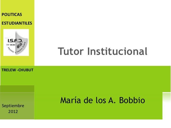 POLITICASESTUDIANTILES                 Tutor InstitucionalTRELEW -CHUBUTSeptiembre                 María de los A. Bobbio ...