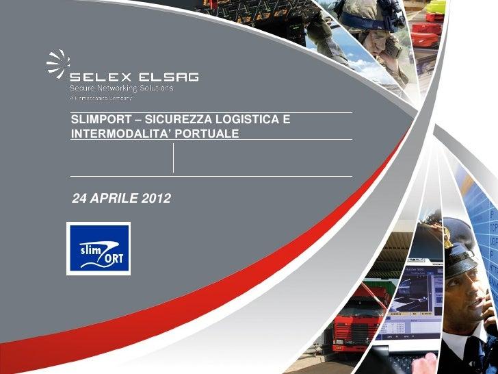 SLIMPORT – SICUREZZA LOGISTICA EINTERMODALITA' PORTUALE24 APRILE 2012