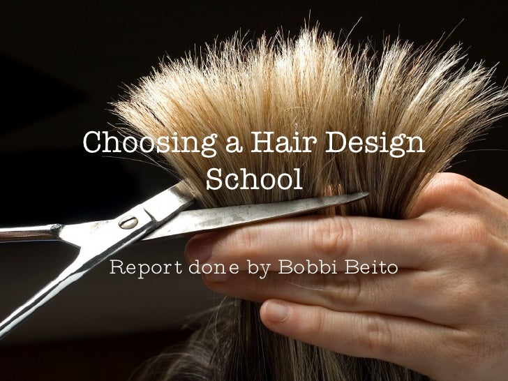 Choosing a Hair Design School Report done by Bobbi Beito