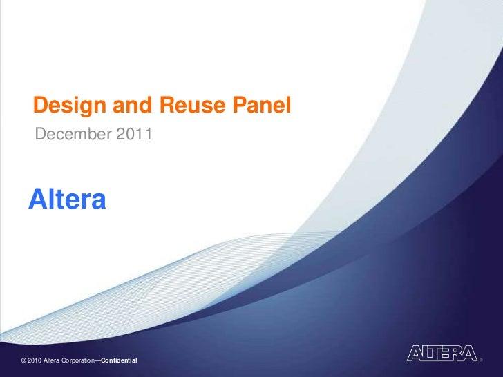 Design and Reuse Panel    December 2011  Altera© 2010 Altera Corporation—Confidential