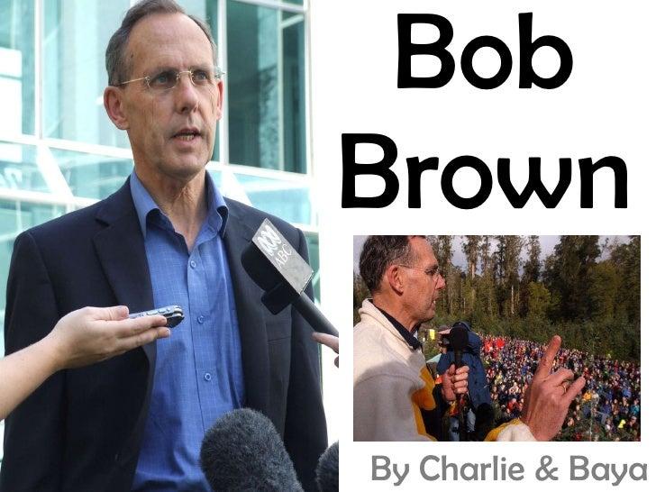 Bob Brown By Charlie & Baya