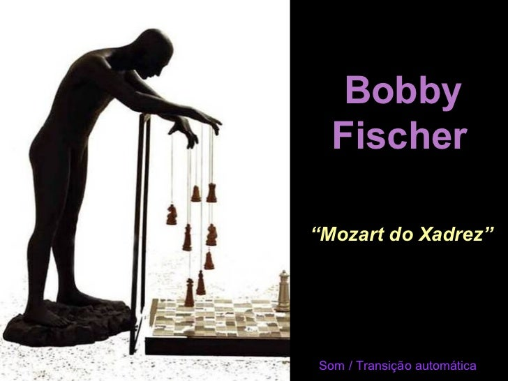 """Bobby  Fischer""""Mozart do Xadrez""""Som / Transição automática"""