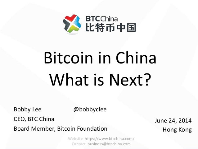 Website https://www.btcchina.com/ Contact business@btcchina.com Bitcoin in China What is Next? Bobby Lee @bobbyclee CEO, B...
