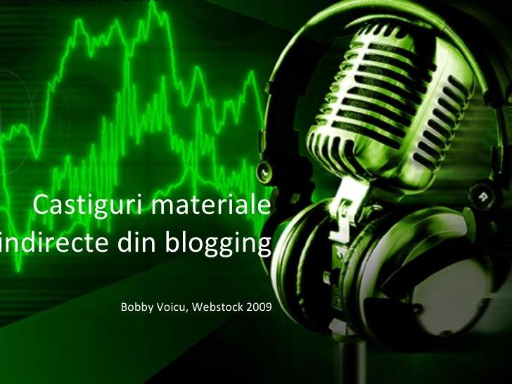 Castiguri materiale indirecte din blogging Bobby Voicu, Webstock 2009