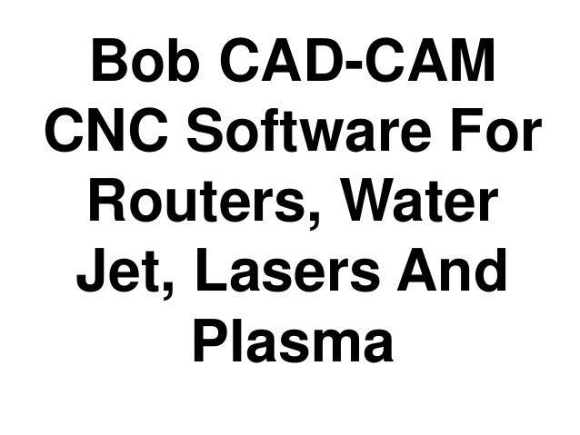 Bob cad cam cnc software for routers, water jet, lasers and