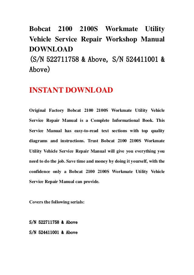 Bobcat 2100 2100S Workmate UtilityVehicle Service Repair Workshop ManualDOWNLOAD(S/N 522711758 & Above, S/N 524411001 &Abo...