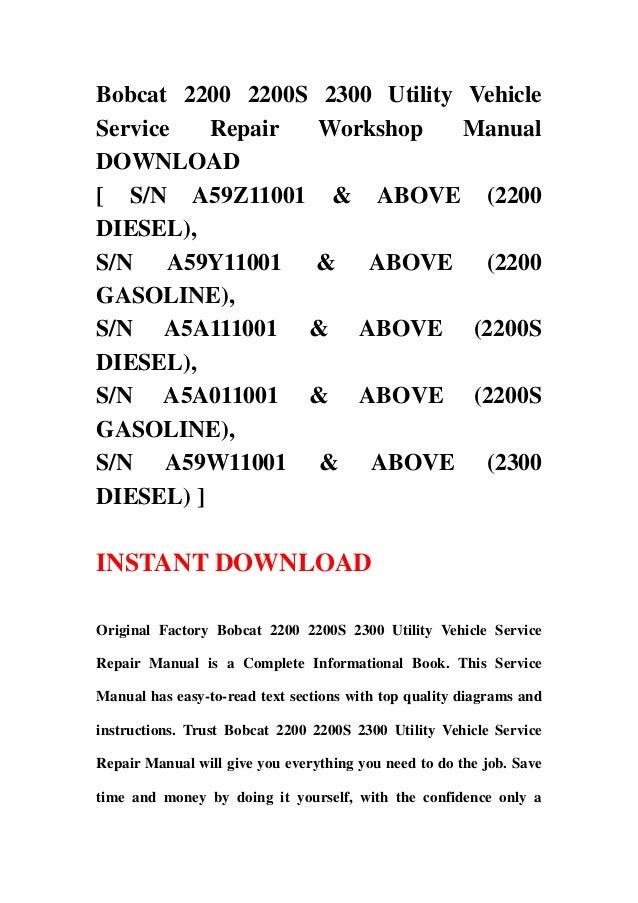 Bobcat 2200 2200S 2300 Utility VehicleService Repair Workshop ManualDOWNLOAD[ S/N A59Z11001 & ABOVE (2200DIESEL),S/N A59Y1...