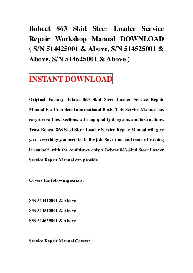 Bobcat 863 Skid Steer Loader ServiceRepair Workshop Manual DOWNLOAD( S/N 514425001 & Above, S/N 514525001 &Above, S/N 5146...