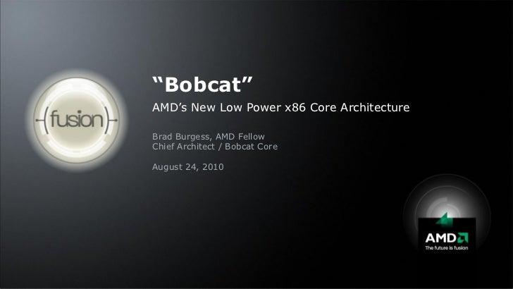 """Bobcat""                              AMD's New Low Power x86 Core Architecture                              Brad Burgess,..."