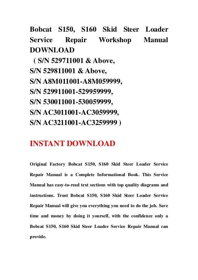 Bobcat S150, S160 Skid Steer LoaderService Repair Workshop ManualDOWNLOAD( S/N 529711001 & Above,S/N 529811001 & Above,S/N...