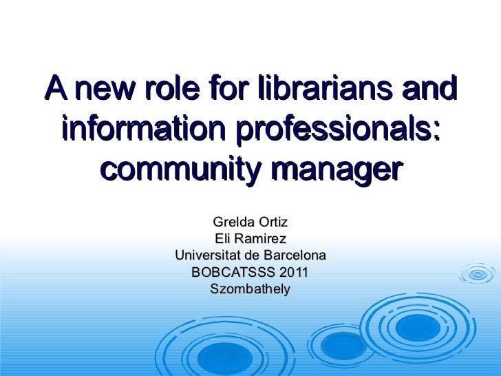 A new role for librarians and information professionals: community manager Grelda Ortiz Eli Ramirez Universitat de Barcelo...