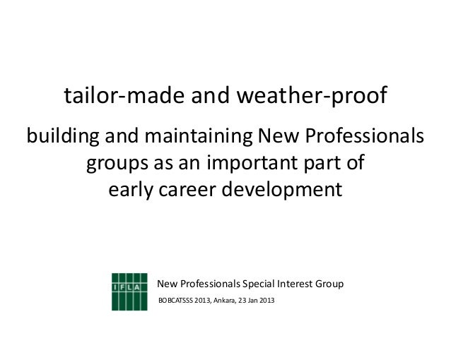 tailor-made and weather-proofbuilding and maintaining New Professionals       groups as an important part of         early...