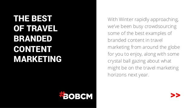 THE BEST  OF TRAVEL  BRANDED  CONTENT  MARKETING  With Winter rapidly approaching,  we've been busy crowdsourcing  some of...