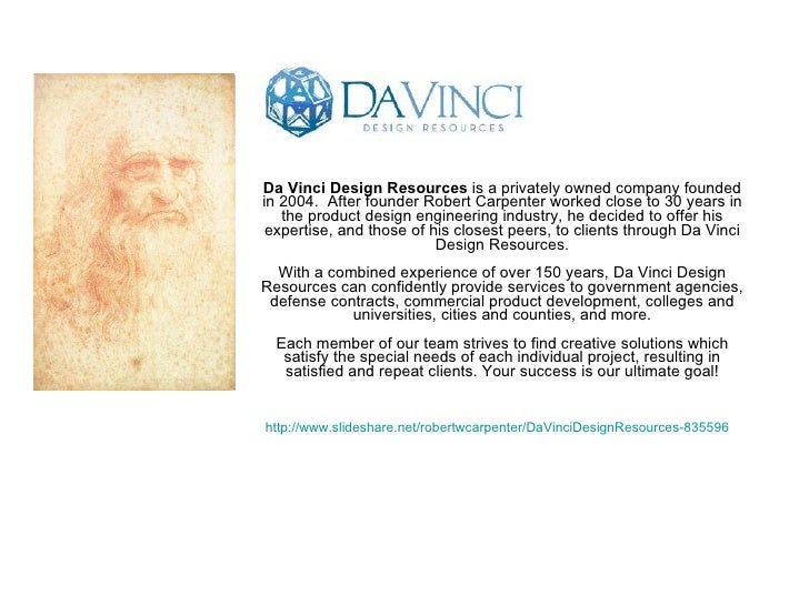 Da Vinci Design Resources  is a privately owned company founded in 2004. After founder Robert Carpenter worked close to 3...