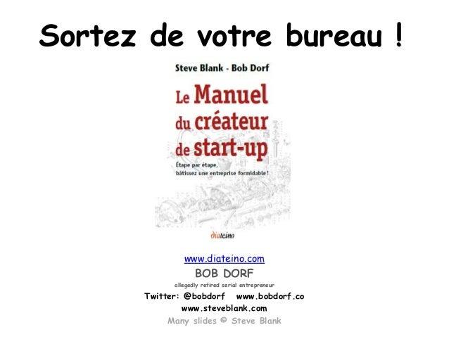 Sortez de votre bureau !  www.diateino.com  BOB DORF allegedly retired serial entrepreneur  Twitter: @bobdorf www.bobdorf....