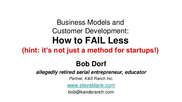 Business Models and          Customer Development:          How to FAIL Less(hint: it's not just a method for startups!)  ...