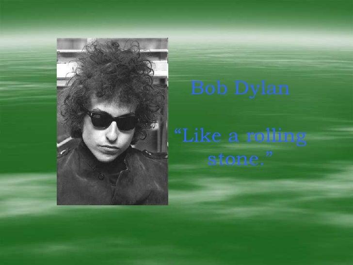 "Bob Dylan  ""Like a rolling     stone."""