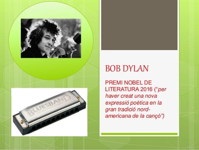 """BOB DYLAN PREMI NOBEL DE LITERATURA 2016 (""""per haver creat una nova expressió poètica en la gran tradició nord- americana ..."""