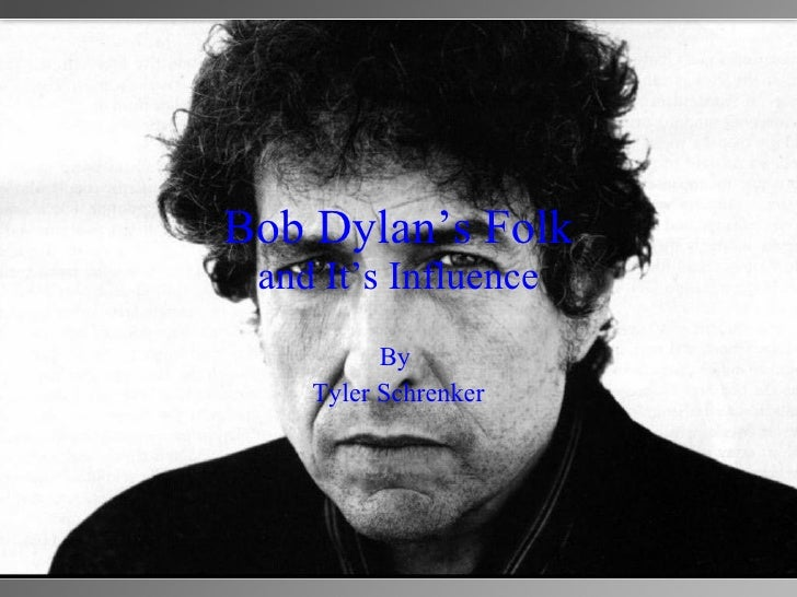Bob Dylan's Folk and It's Influence By  Tyler Schrenker