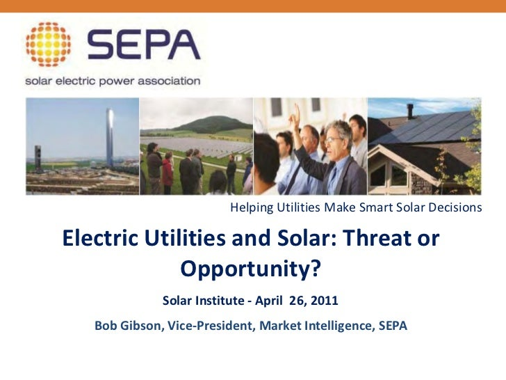 Helping Utilities Make Smart Solar DecisionsElectric Utilities and Solar: Threat or             Opportunity?              ...
