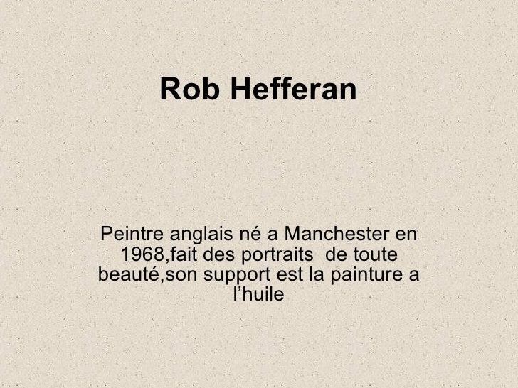 Rob Hefferan   Peintre anglais né a Manchester en 1968,fait des portraits  de toute beauté,son support est la painture a l...