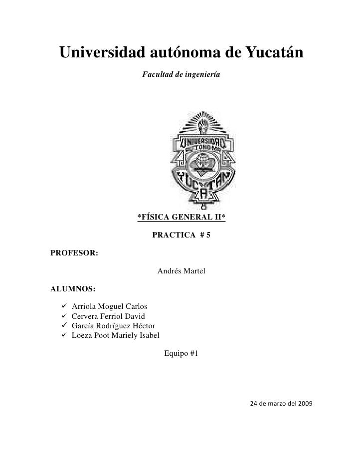 Universidad autónoma de Yucatán<br />Facultad de ingeniería <br />25660351489710<br />*FÍSICA GENERAL II*<br />PRACTICA  #...