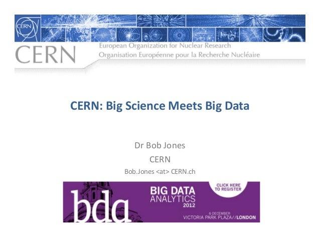 CERN:BigScienceMeetsBigData            DrBobJones                CERN         Bob.Jones <at>CERN.ch