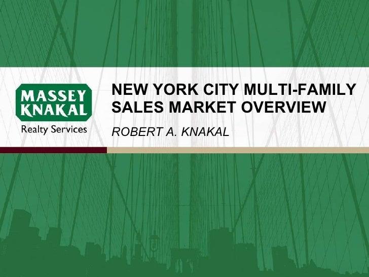 NEW YORK CITY MULTI-FAMILY SALES MARKET OVERVIEW ROBERT A. KNAKAL