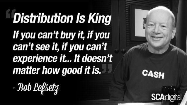 Bob lefsetz reminds us 'Distribution is King'