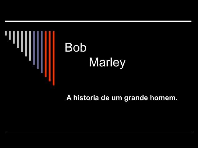 BobMarleyA historia de um grande homem.