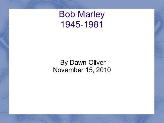 Bob Marley 1945-1981 By Dawn Oliver November 15, 2010