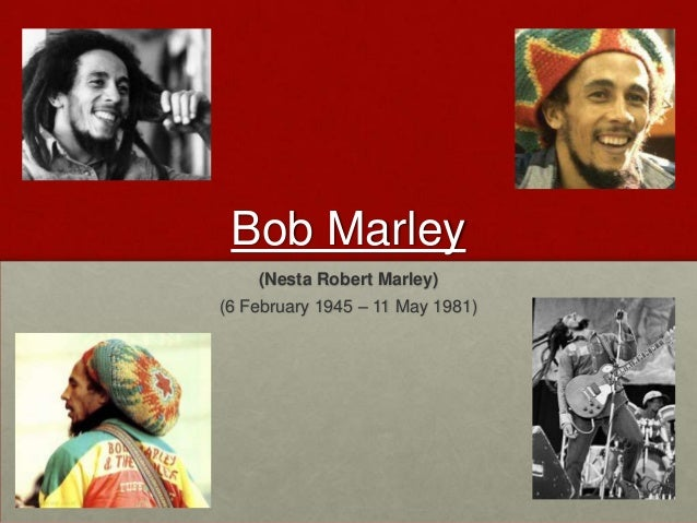 Bob Marley    (Nesta Robert Marley)(6 February 1945 – 11 May 1981)