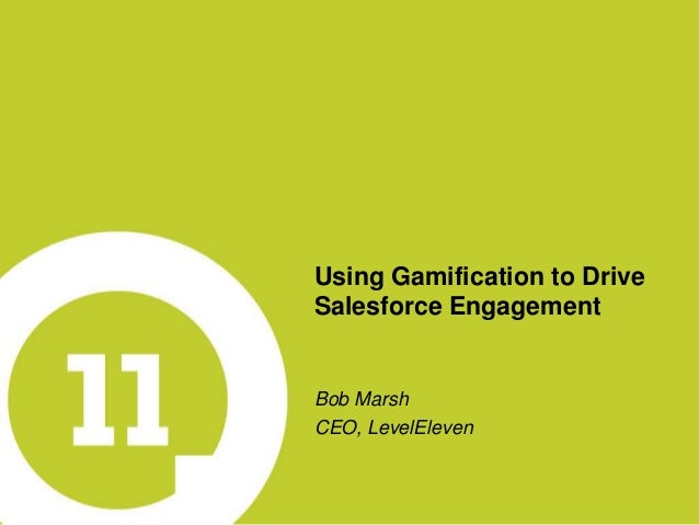 Using Gamification to DriveSalesforce EngagementBob MarshCEO, LevelEleven