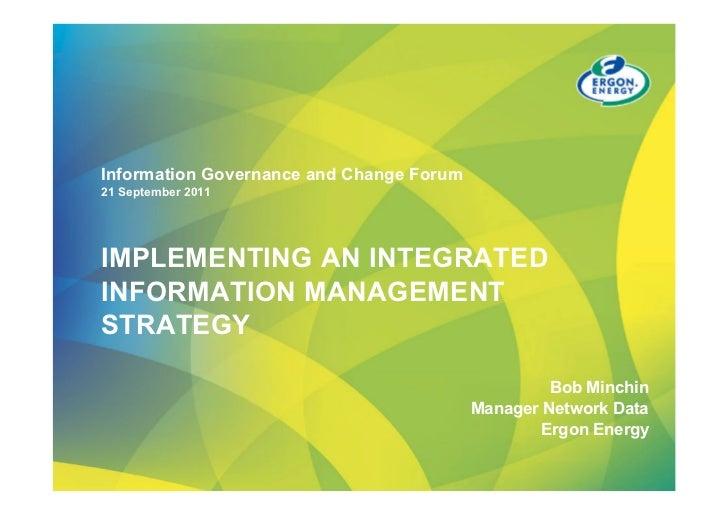 Information Governance and Change Forum21 September 2011IMPLEMENTING AN INTEGRATEDINFORMATION MANAGEMENTSTRATEGY          ...