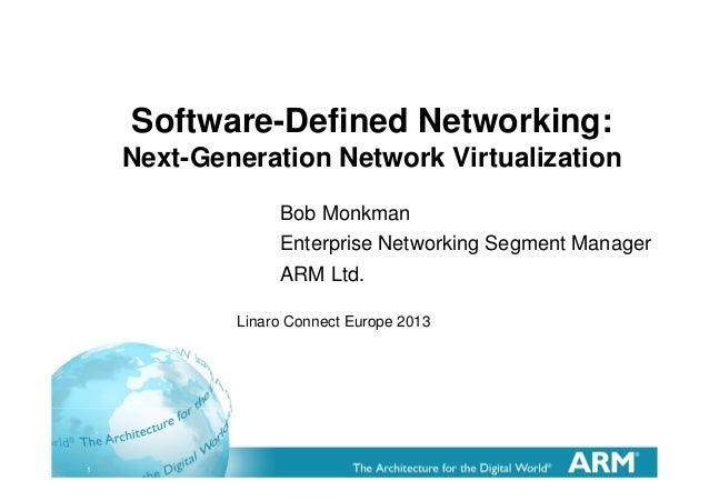 1 Software-Defined Networking: Next-Generation Network Virtualization Bob Monkman Enterprise Networking Segment Manager AR...