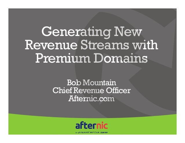 Generating New Revenue Streams with Premium Domains Bob Mountain Chief Revenue Officer Afternic.com