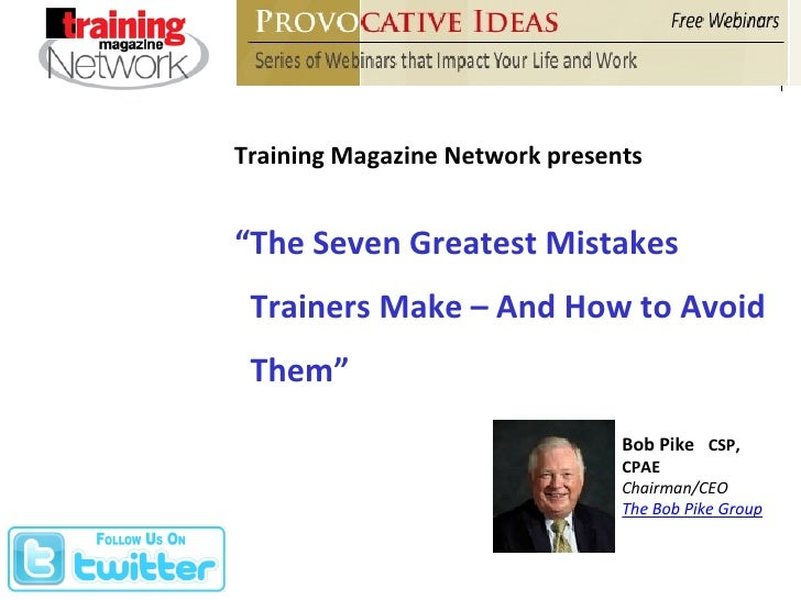 "Training Magazine Network presents Bob Pike  CSP, CPAE Chairman/CEO  The Bob Pike Group "" The Seven Greatest Mistakes Trai..."