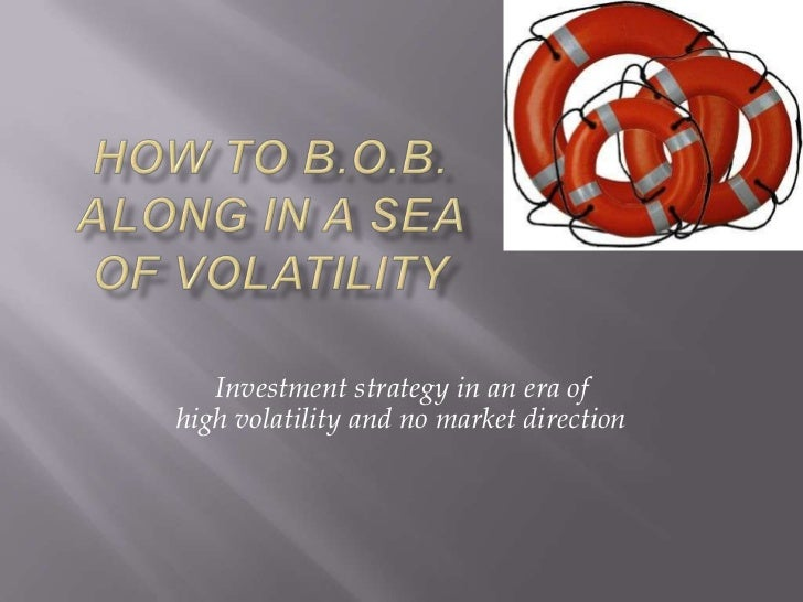 Investment strategy in an era ofhigh volatility and no market direction