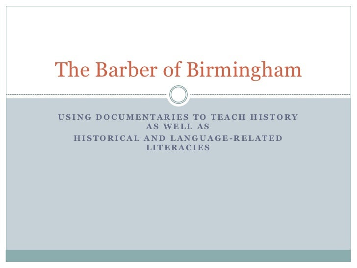 The Barber of BirminghamUSING DOCUMENTARIES TO TEACH HISTORY             AS WELL AS  HISTORICAL AND LANGUAGE-RELATED      ...