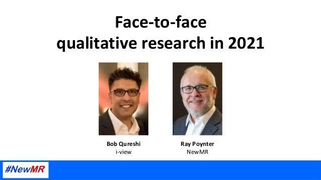 Face-to-face qualitativeresearchin2021 RayPoynter NewMR BobQureshi i-view