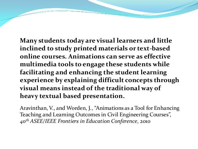 Many students today are visual learners and littleinclined to study printed materials or text-basedonline courses. Animati...