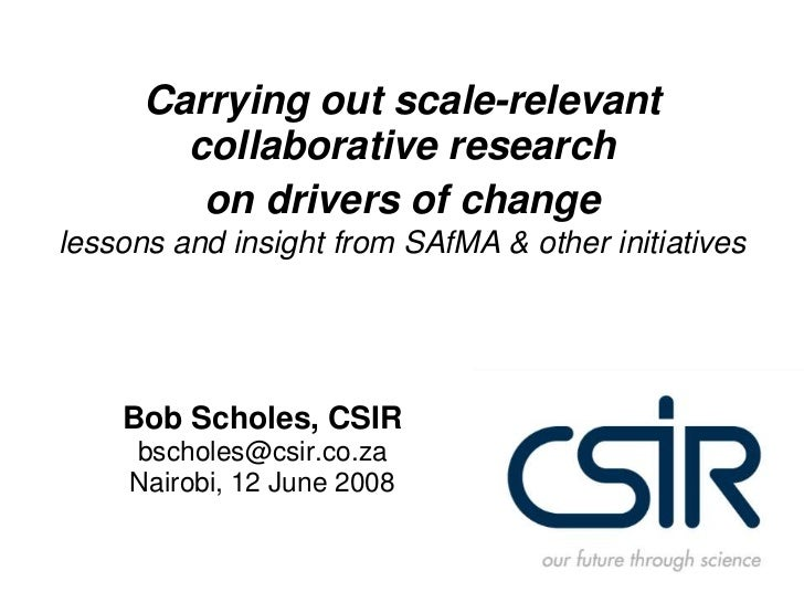Carrying out scale-relevant collaborative research on drivers of changelessons and insight from SAfMA & other initiatives<...