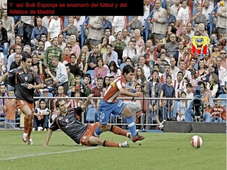 Y  así Bob Esponja se enamoró del fútbol y del Atlético de Madrid