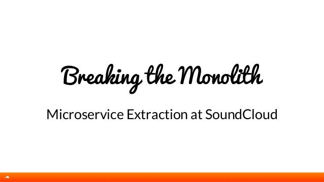 Breaking the Monolith Microservice Extraction at SoundCloud