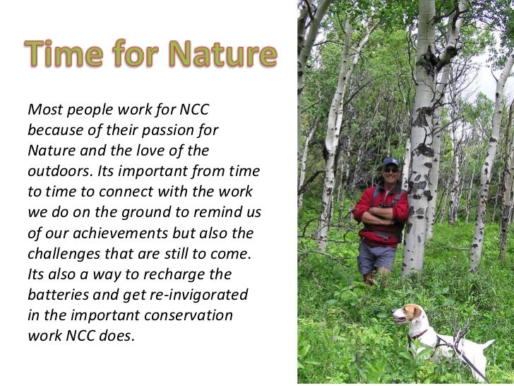Most people work for NCCbecause of their passion forNature and the love of theoutdoors. Its important from timeto time to ...