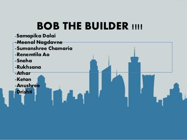 BOB THE BUILDER !!!! -Samapika Dalai -Meenal Nagdavne -Sumanshree Chamaria -Renemtila Ao -Sneha -Rukhsana -Athar -Ketan -A...