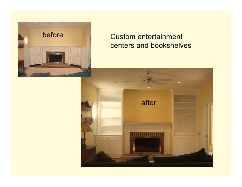 before   Custom entertainment          centers and bookshelves                      after