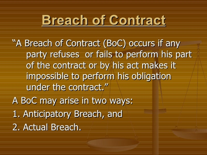 """Breach of Contract <ul><li>"""" A Breach of Contract (BoC) occurs if any party refuses  or fails to perform his part of the c..."""