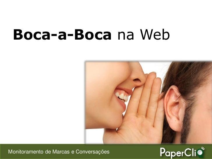 Boca-a-Boca na Web     Monitoramento de Marcas e Conversações
