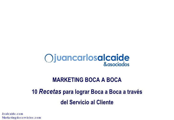 MARKETING BOCA A BOCA 10  Recetas  para lograr Boca a Boca a través del Servicio al Cliente Jcalcaide.com Marketingdeservi...